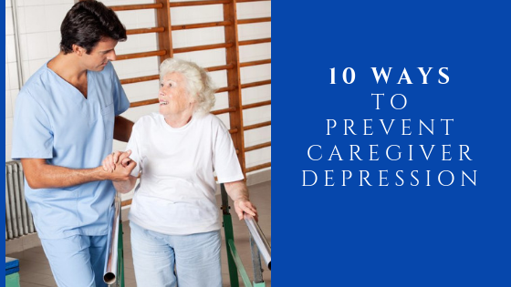 10 Ways to Prevent Caregiver Depression