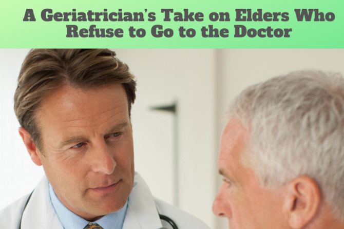 A Geriatrician's Take on Elders Who Refuse to Go to the Doctor