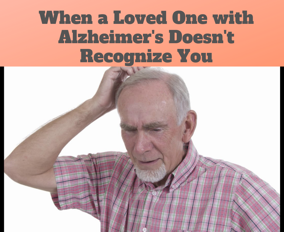 When a Loved One with Alzheimer's Doesn't Recognize You