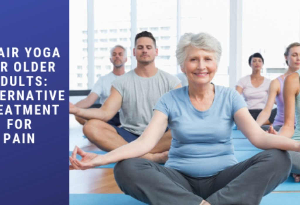 Chair Yoga for older adults: Alternative Treatment For Pain