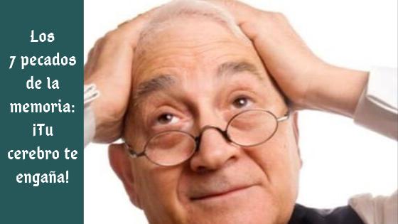 Los 7 pecados de la memoria: ¡Tu cerebro te engaña!