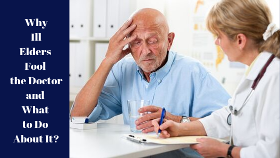 Why Ill Elders Fool the Doctor and What to Do About It