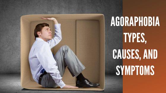 Agoraphobia: Types, Causes, and Symptoms.