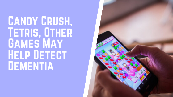Candy Crush, Tetris, Other Games May Help Detect Dementia