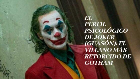 El perfil psicológico de Joker (Guasón): El villano mas retorcido de Gotham