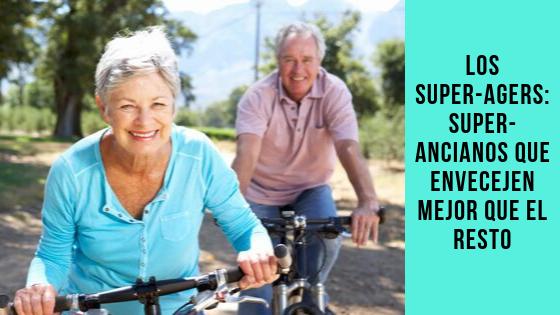 Los Super-Agers: Super-Ancianos que envecejen mejor que el resto.