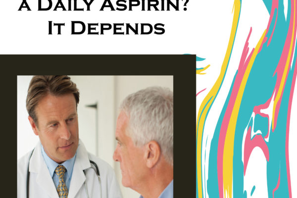 Should You Take a Daily Aspirin? It Depends
