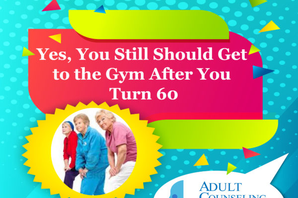 Yes, You Still Should Get to the Gym After You Turn 60