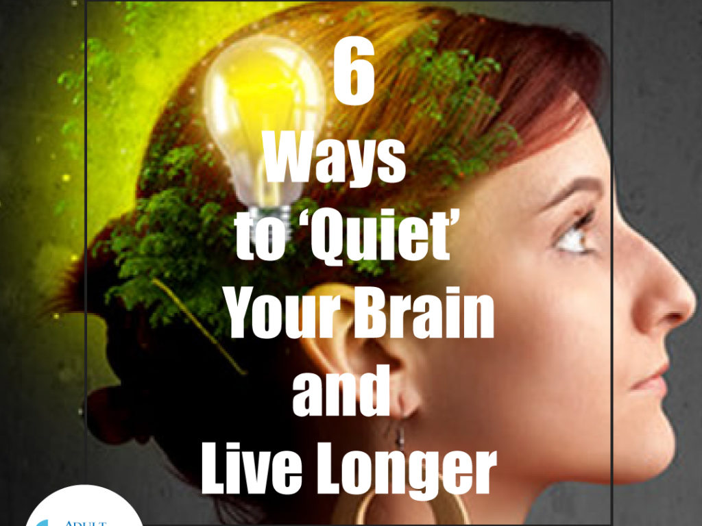 6 Ways to 'Quiet' Your Brain and Live Longer