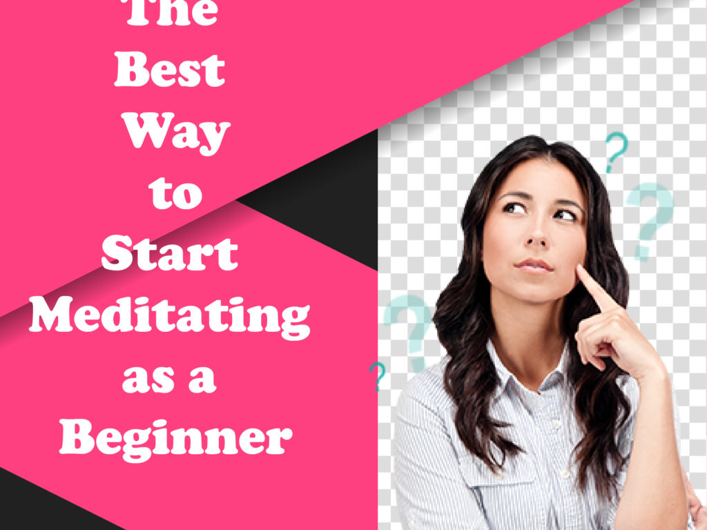The Best Way to Start Meditating as a Beginner
